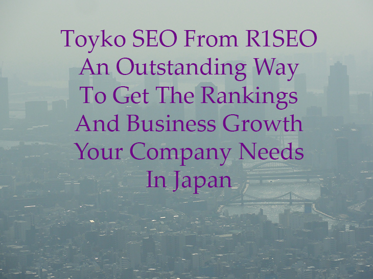Tokyo SEO From R1SEO An Outstanding Way To Get The Rankings And Business Growth Your Company Needs In Tokyo Japan
